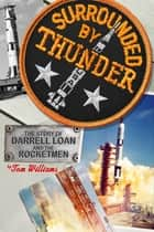 Surrounded By Thunder - The Story of Darrell Loan and the Rocketmen ebook by Tom Williams