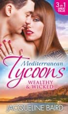 Mediterranean Tycoons: Wealthy & Wicked: The Sabbides Secret Baby / The Greek Tycoon's Love-Child / Bought by the Greek Tycoon (Mills & Boon M&B) 電子書 by Jacqueline Baird