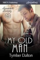 My Old Man ebook by Tymber Dalton