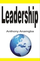 Leadership ebook by Anthony Anamgba