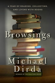 Browsings: A Year of Reading, Collecting, and Living with Books ebook by Michael Dirda