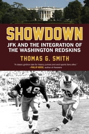 Showdown - JFK and the Integration of the Washington Redskins ebook by Thomas G. Smith