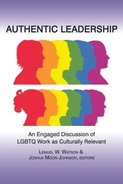 Authentic Leadership - An Engaged Discussion of LGBTQ Work as Culturally Relevant ebook by Lemuel W. Watson,Joshua Moon Johnson