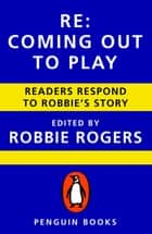 Re: Coming Out to Play ebook by Robbie Rogers