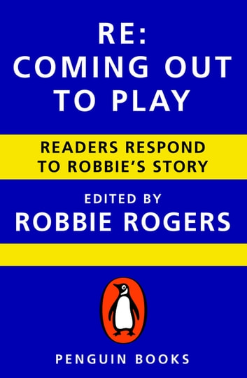 Re: Coming Out to Play - Readers Respond to Robbie's Story ebook by