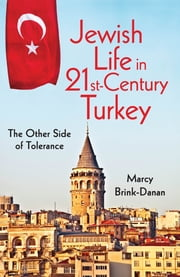 Jewish Life in Twenty-First-Century Turkey - The Other Side of Tolerance ebook by Marcy Brink-Danan