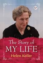 The Story of My Life ebook by Helen Keller, GP Editors