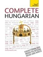 Complete Hungarian Beginner to Intermediate Book and Audio Course - Learn to read, write, speak and understand a new language with Teach Yourself ebook by Zsuzsanna Pontifex