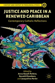 Justice and Peace in a Renewed Caribbean - Contemporary Catholic Reflections ebook by Anna Kasafi Perkins,Donald Chambers,Jacqueline Porter