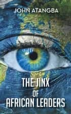 The Jinx of African Leaders ebook de John Atangba