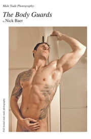 Male Nude Photography- Men of The Body Guards ebook by Nick Baer