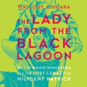 The Lady From the Black Lagoon - Hollywood Monsters and the Lost Legacy of Milicent Patrick audiobook by Mallory O'Meara