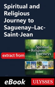 Spiritual and Religious Journey to Saguenay–Lac-Saint-Jean ebook by Siham Jamaa