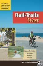Rail-Trails West - California, Arizona, and Nevada ebook by Rails-to-Trails Conservancy
