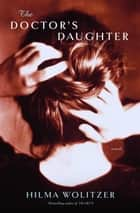 The Doctor's Daughter - A novel by the bestselling author of Hearts ebook by Hilma Wolitzer