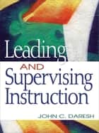 Leading and Supervising Instruction ebook by John C. Daresh