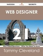 Web designer 21 Success Secrets - 21 Most Asked Questions On Web designer - What You Need To Know ebook by Tammy Cleveland