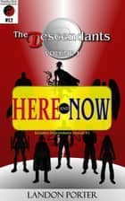 The Descendants #12 - Here and Now - The Descendants Main Series, #12 ebook by Landon Porter