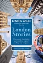 London Walks: London Stories eBook by David Tucker