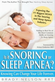 Is it Snoring or Sleep Apnea? ebook by Brady Nelson RRT