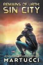 Remains of Urth: Sin City (Book 3) - Remains of Urth, #3 ebook by Jennifer Martucci, Christopher Martucci