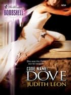 Code Name: Dove ebook by Judith Leon
