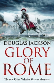 Glory of Rome - (Gaius Valerius Verrens 8) ebook by Douglas Jackson