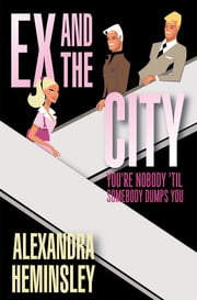Ex and the City - You're Nobody 'Til Somebody Dumps You ebook by Alexandra Heminsley