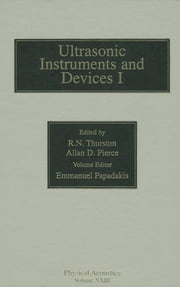 Reference for Modern Instrumentation, Techniques, and Technology: Ultrasonic Instruments and Devices I - Ultrasonic Instruments and Devices I ebook by R. N. Thurston,Allan D. Pierce,Emmanuel P. Papadakis