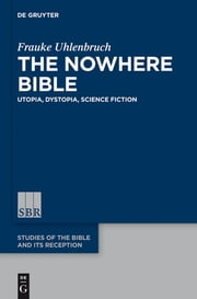 The Nowhere Bible - Utopia, Dystopia, Science Fiction ebook by Frauke Uhlenbruch