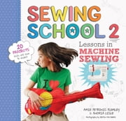 Sewing School ® 2 - Lessons in Machine Sewing; 20 Projects Kids Will Love to Make ebook by Andria Lisle, Amie Petronis Plumley