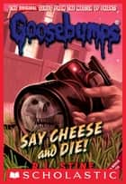 Classic Goosebumps #8: Say Cheese and Die! eBook par R.L. Stine