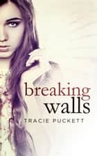 Breaking Walls ebook by Tracie Puckett