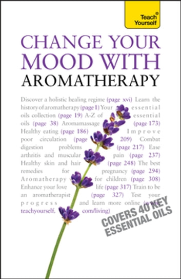Change Your Mood With Aromatherapy: Teach Yourself ebook by Denise Whichello Brown