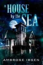 A House By The Sea ebook by
