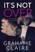 It's Not Over ebook by Grahame Claire