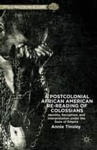 A Postcolonial African American Re-reading of Colossians ebook by A. Tinsley
