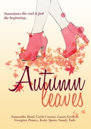 Autumn Leaves: Chick-lit Anthology ebook by Carla Caruso,Samantha Bond,Laura Greaves,Georgina Penney,Katie Spain,Sandy Vaile