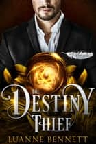 The Destiny Thief (The Fitheach Trilogy, Book 3) ebook by Luanne Bennett
