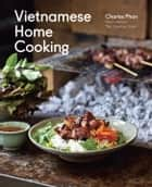 Vietnamese Home Cooking ebook by Charles Phan