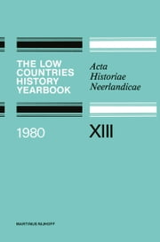 The Low Countries History Yearbook 1980 - Acta Historiae Neerlandicae XIII ebook by H. P. H. Jansen, P. C. M. Hoppenbrouwers, E. Thoen,...
