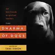 The Dharma of Dogs - Our Best Friends as Spiritual Teachers ebook by Tami Simon