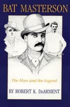 Bat Masterson - The Man and the Legend ekitaplar by Robert K. DeArment