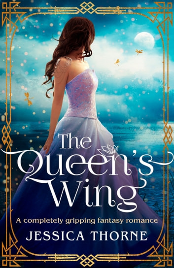 The Queen's Wing - A completely gripping fantasy romance ebook by Jessica Thorne