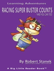 Racing Super Buster Counts and You Can Too. Learn Numbers to 20: And You Can Too! ebook by Robert Stanek
