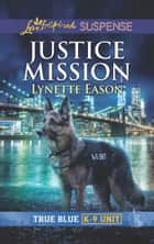 Justice Mission (Mills & Boon Love Inspired Suspense) (True Blue K-9 Unit, Book 3) eBook by Lynette Eason