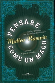 Pensare come un mago ebook by Matteo Rampin
