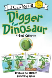 Digger the Dinosaur I Can Read 4-Book Collection - My First I Can Read: Digger the Dinosaur, The Cake Mistake, The Play Day, The Wrong Song ebook by Gynux,Rebecca Dotlich
