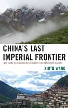 China's Last Imperial Frontier ebook by Xiuyu Wang