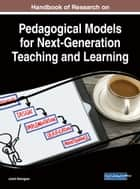 Handbook of Research on Pedagogical Models for Next-Generation Teaching and Learning ebook by Jared Keengwe